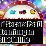 Memahami Secara Pasti Apa Saja Keuntungan Bermain Slot Online